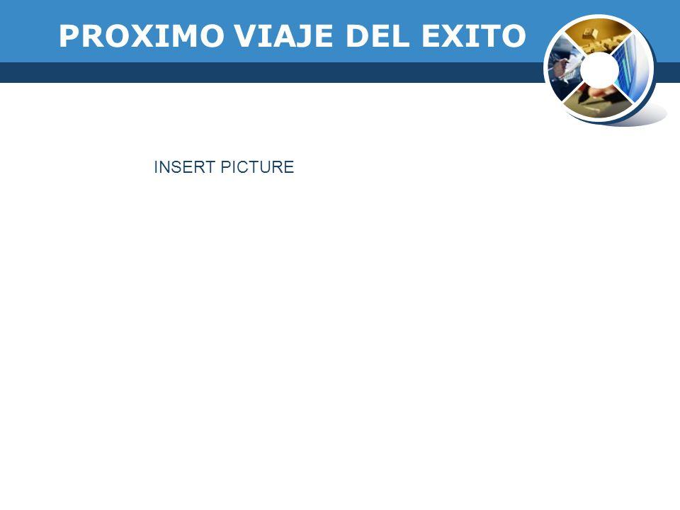 PROXIMO VIAJE DEL EXITO INSERT PICTURE