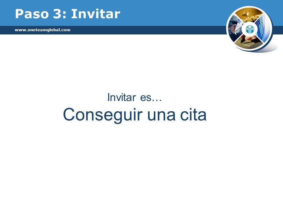 www.oneteamglobal.com Paso 3: Invitar Invitar es… Conseguir una cita