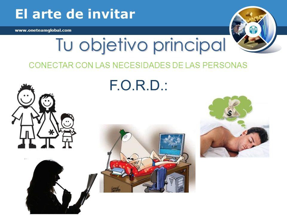 El arte de invitar www.oneteamglobal.com F.O.R.D.: CONECTAR CON LAS NECESIDADES DE LAS PERSONAS Tu objetivo principal