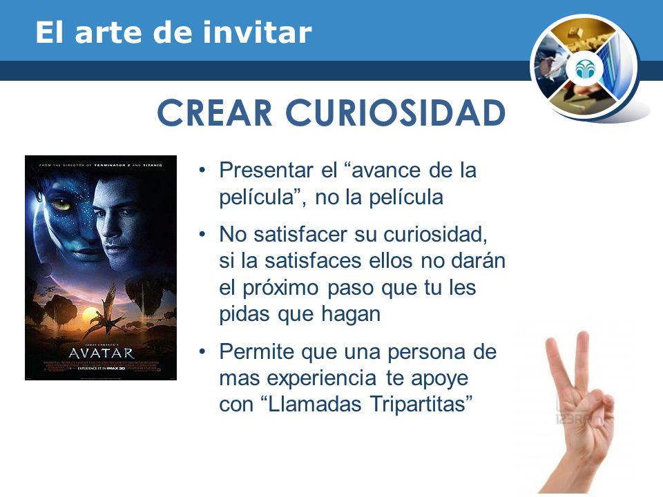 El arte de invitar CREAR CURIOSIDAD Presentar el avance de la película, no la película No satisfacer su curiosidad, si la satisfaces ellos no darán el