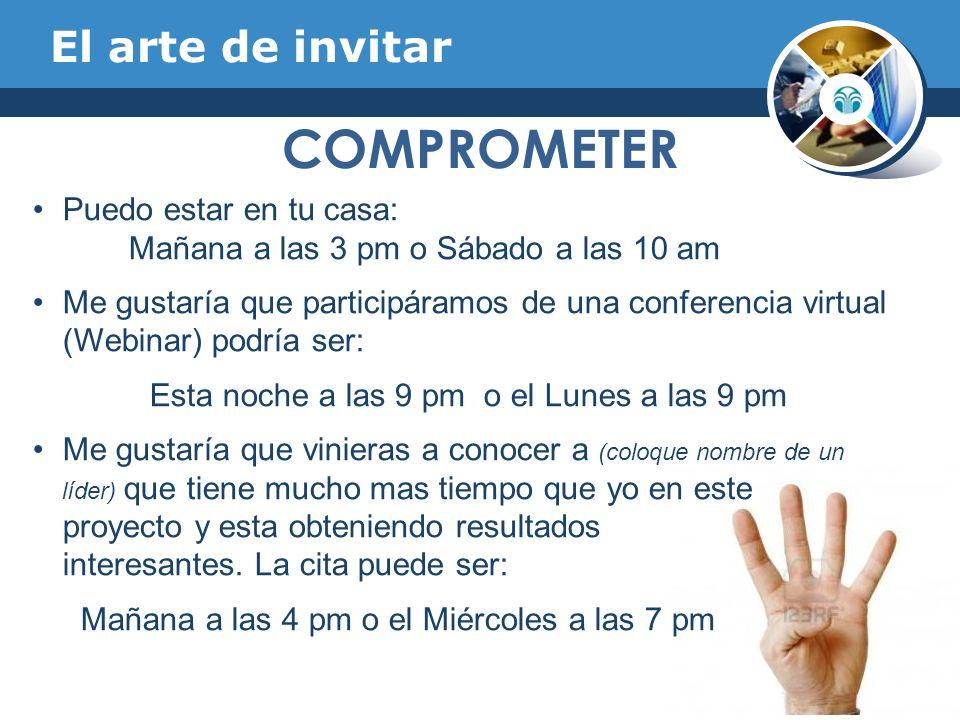 El arte de invitar COMPROMETER Puedo estar en tu casa: Mañana a las 3 pm o Sábado a las 10 am Me gustaría que participáramos de una conferencia virtua