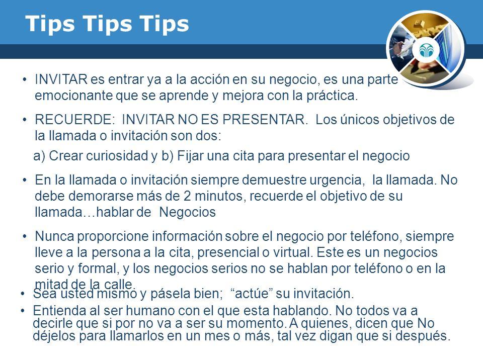 Tips Tips Tips Sea usted mismo y pásela bien; actúe su invitación. Entienda al ser humano con el que esta hablando. No todos va a decirle que si por n
