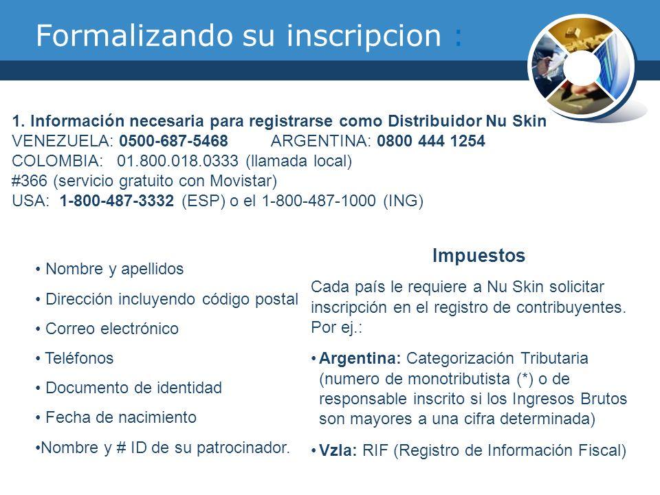 Formalizando su inscripcion : 1. Información necesaria para registrarse como Distribuidor Nu Skin VENEZUELA: 0500-687-5468 ARGENTINA: 0800 444 1254 CO