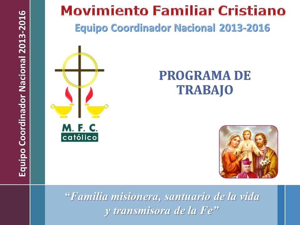 Familia misionera, santuario de la vida y transmisora de la Fe Equipo Coordinador Nacional 2013-2016
