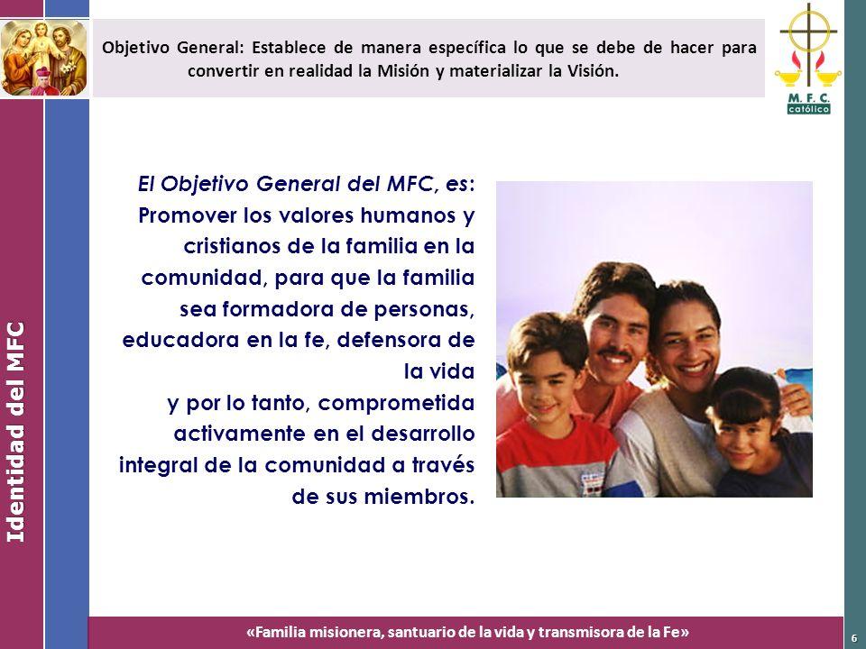 «Familia misionera, santuario de la vida y transmisora de la Fe» El Objetivo General del MFC, es : Promover los valores humanos y cristianos de la fam