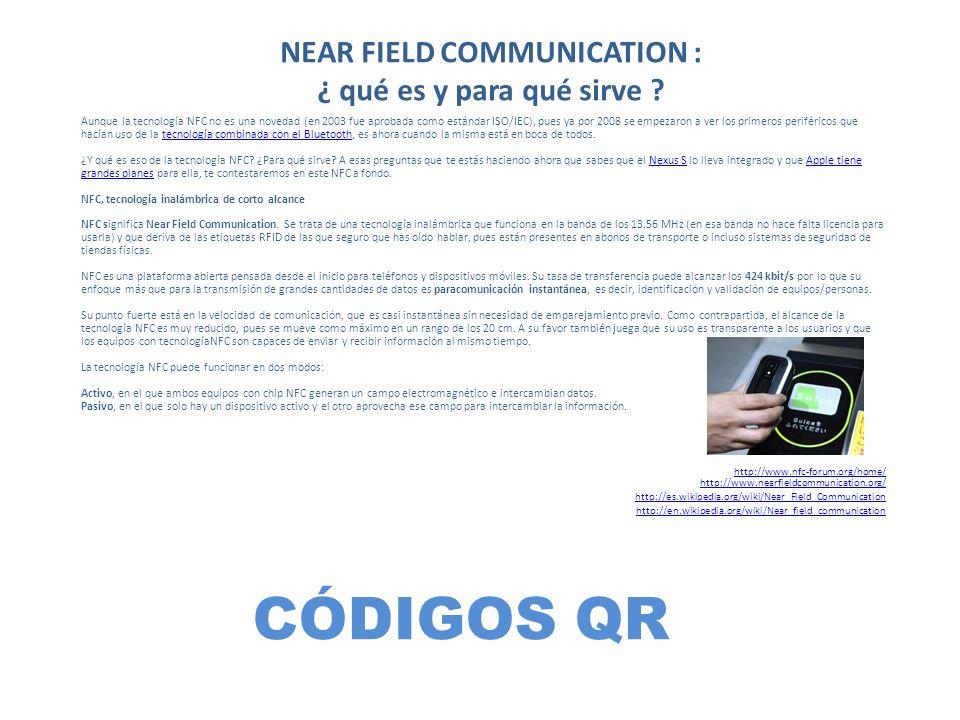 CÓDIGOS QR Aunque la tecnología NFC no es una novedad (en 2003 fue aprobada como estándar ISO/IEC), pues ya por 2008 se empezaron a ver los primeros p