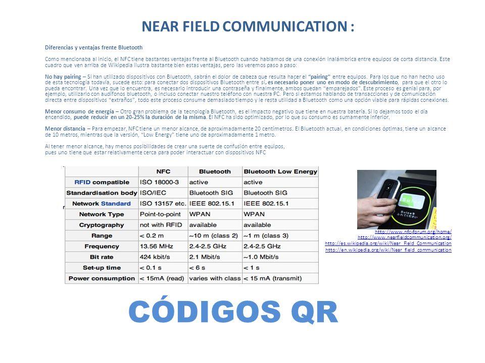 CÓDIGOS QR Diferencias y ventajas frente Bluetooth Como mencionaba al inicio, el NFC tiene bastantes ventajas frente al Bluetooth cuando hablamos de u