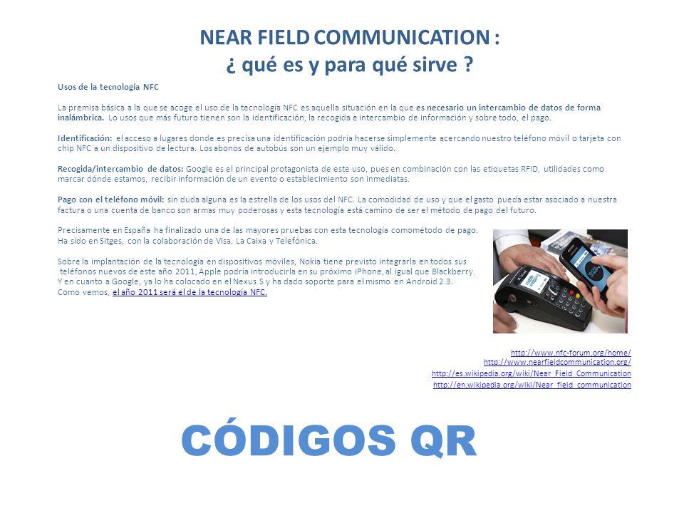 CÓDIGOS QR Usos de la tecnología NFC La premisa básica a la que se acoge el uso de la tecnología NFC es aquella situación en la que es necesario un in