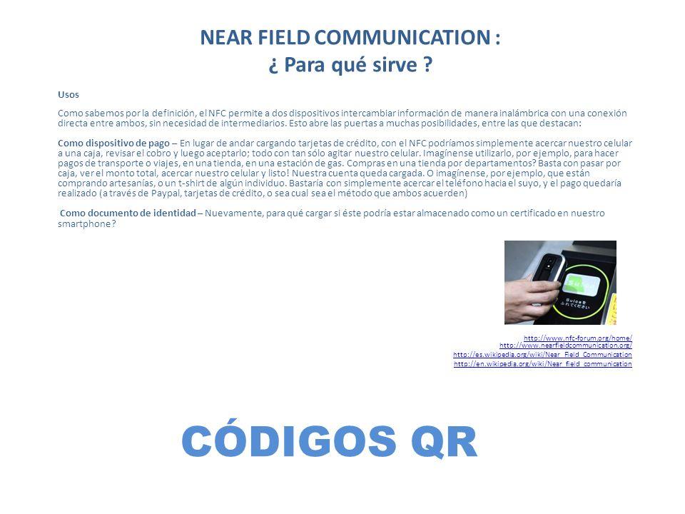 CÓDIGOS QR Usos Como sabemos por la definición, el NFC permite a dos dispositivos intercambiar información de manera inalámbrica con una conexión dire