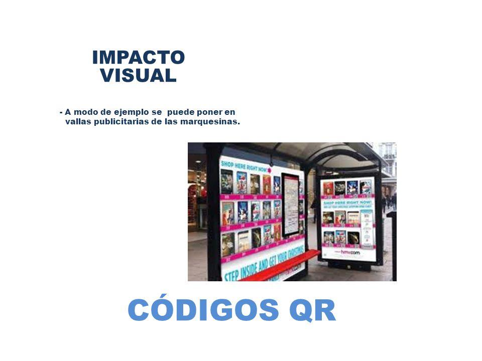 CÓDIGOS QR IMPACTO VISUAL - A modo de ejemplo se puede poner en vallas publicitarias de las marquesinas.