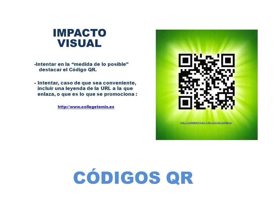 CÓDIGOS QR IMPACTO VISUAL -Intentar en la medida de lo posible destacar el Código QR. - Intentar, caso de que sea conveniente, incluir una leyenda de
