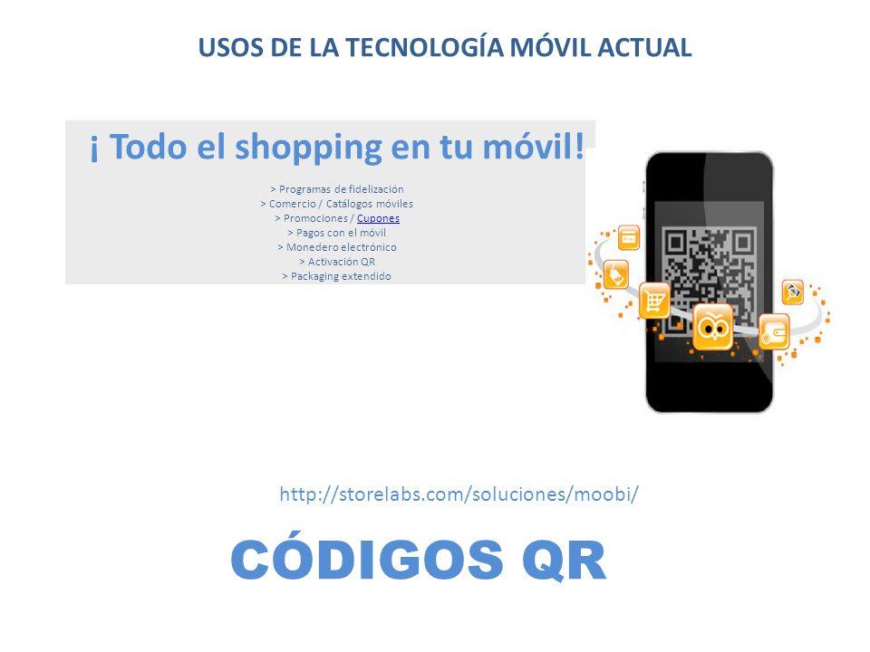 CÓDIGOS QR USOS DE LA TECNOLOGÍA MÓVIL ACTUAL http://storelabs.com/soluciones/moobi/ ¡ Todo el shopping en tu móvil! > Programas de fidelización > Com