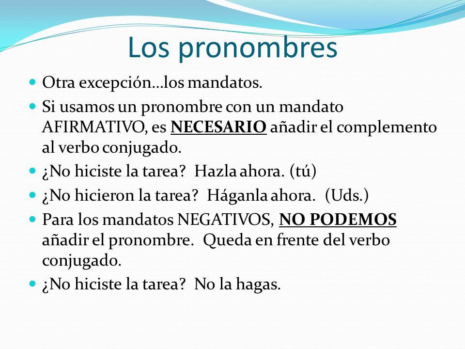 Los pronombres Tenemos que poner el pronombre directamente en frente del verbo conjugado, con unas excepciones… Con el progresivo o el infinitivo, POD
