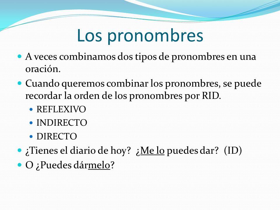 Los pronombres Otra excepción…los mandatos. Si usamos un pronombre con un mandato AFIRMATIVO, es NECESARIO añadir el complemento al verbo conjugado. ¿
