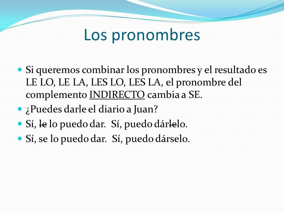 Los pronombres A veces combinamos dos tipos de pronombres en una oración. Cuando queremos combinar los pronombres, se puede recordar la orden de los p