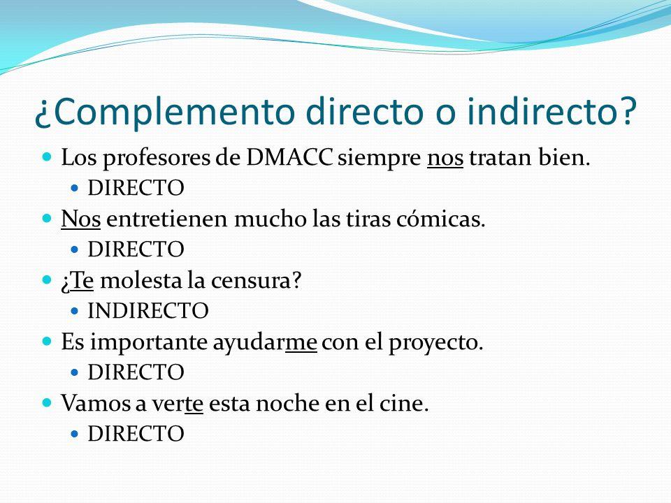 ¿Complemento directo o indirecto.Los profesores de DMACC siempre nos tratan bien.