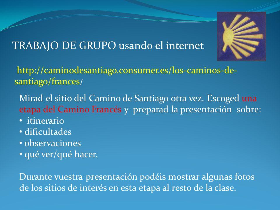 TRABAJO DE GRUPO usando el internet Mirad el sitio del Camino de Santiago otra vez.