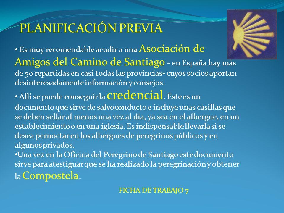PLANIFICACIÓN PREVIA Es muy recomendable acudir a una Asociación de Amigos del Camino de Santiago - en España hay más de 50 repartidas en casi todas las provincias- cuyos socios aportan desinteresadamente información y consejos.