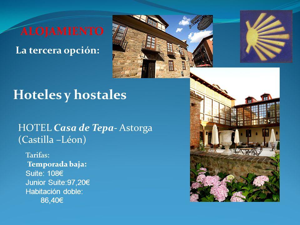 ALOJAMIENTO Hoteles y hostales La tercera opción: HOTEL Casa de Tepa- Astorga (Castilla –Léon) Tarifas: Temporada baja: Suite: 108 Junior Suite:97,20 Habitación doble: 86,40
