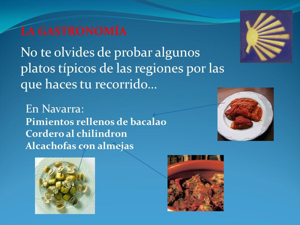 LA GASTRONOMÍA No te olvides de probar algunos platos típicos de las regiones por las que haces tu recorrido… En Navarra: Pimientos rellenos de bacalao Cordero al chilindron Alcachofas con almejas