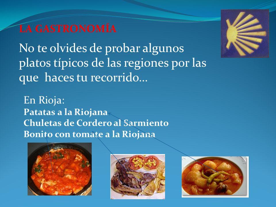 LA GASTRONOMÍA No te olvides de probar algunos platos típicos de las regiones por las que haces tu recorrido… En Rioja: Patatas a la Riojana Chuletas de Cordero al Sarmiento Bonito con tomate a la Riojana