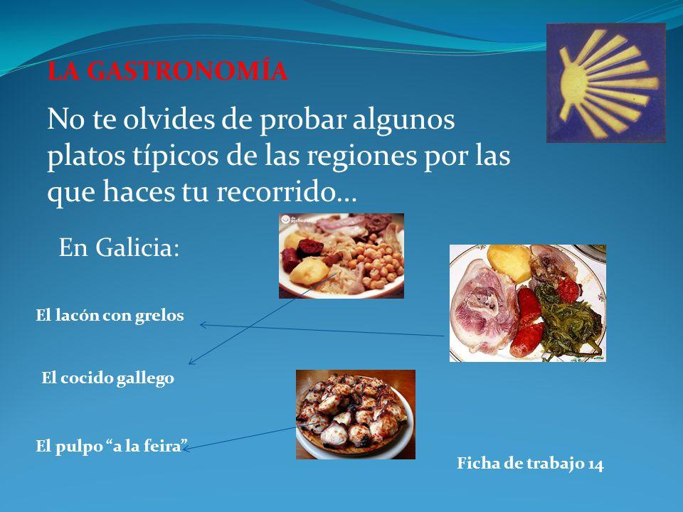 LA GASTRONOMÍA No te olvides de probar algunos platos típicos de las regiones por las que haces tu recorrido… En Galicia: El lacón con grelos El cocido gallego El pulpo a la feira Ficha de trabajo 14