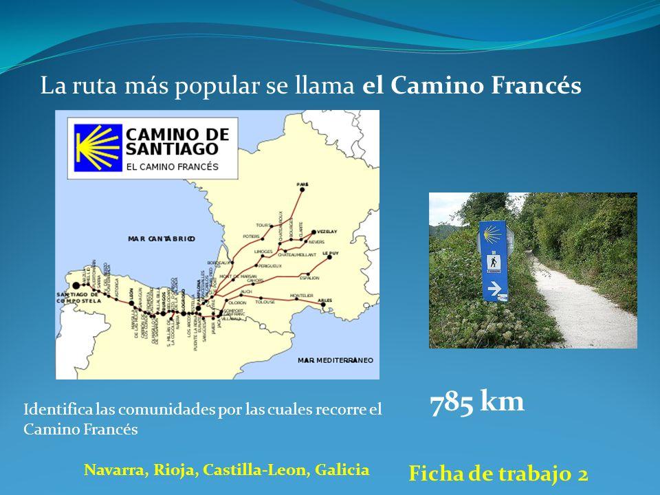 La ruta más popular se llama el Camino Francés 785 km Identifica las comunidades por las cuales recorre el Camino Francés Navarra, Rioja, Castilla-Leon, Galicia Ficha de trabajo 2