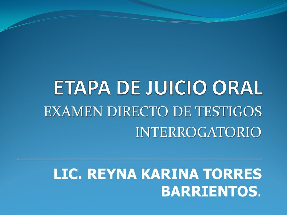 ETAPA DE JUICIO ORAL ALEGATO DE APERTURA RECPECION DE PRUEBA DEBATE El debate se produce principalmente a través del examen y contraexamen del testigo o perito METODOS DE INTERROGACION ART.