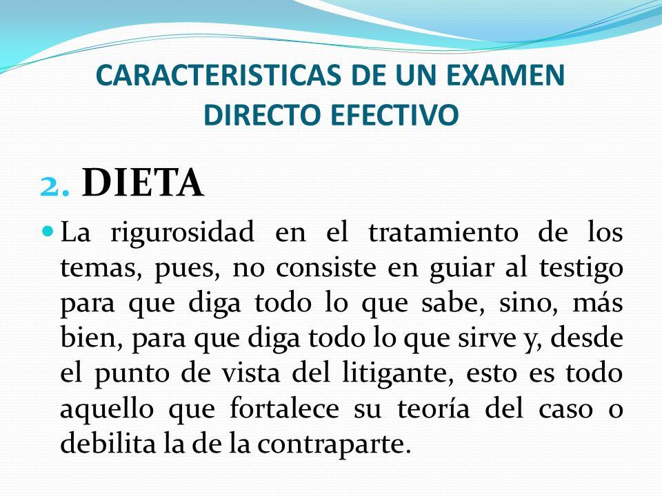 CARACTERISTICAS DE UN EXAMEN DIRECTO EFECTIVO 2. DIETA La rigurosidad en el tratamiento de los temas, pues, no consiste en guiar al testigo para que d