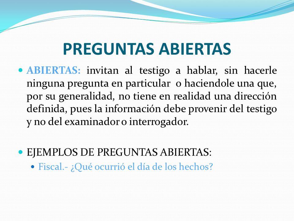 PREGUNTAS ABIERTAS EJEMPLOS DE PREGUNTAS ABIERTAS: ¿Qué hizo el día 14 de Agosto.