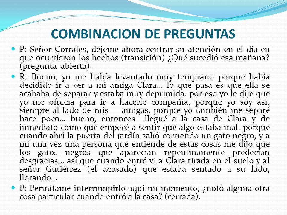 COMBINACION DE PREGUNTAS P: Señor Corrales, déjeme ahora centrar su atención en el día en que ocurrieron los hechos (transición) ¿Qué sucedió esa maña