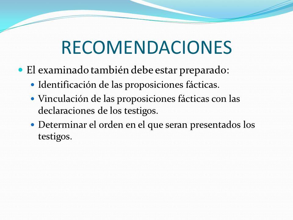 RECOMENDACIONES El examinado también debe estar preparado: Identificación de las proposiciones fácticas. Vinculación de las proposiciones fácticas con