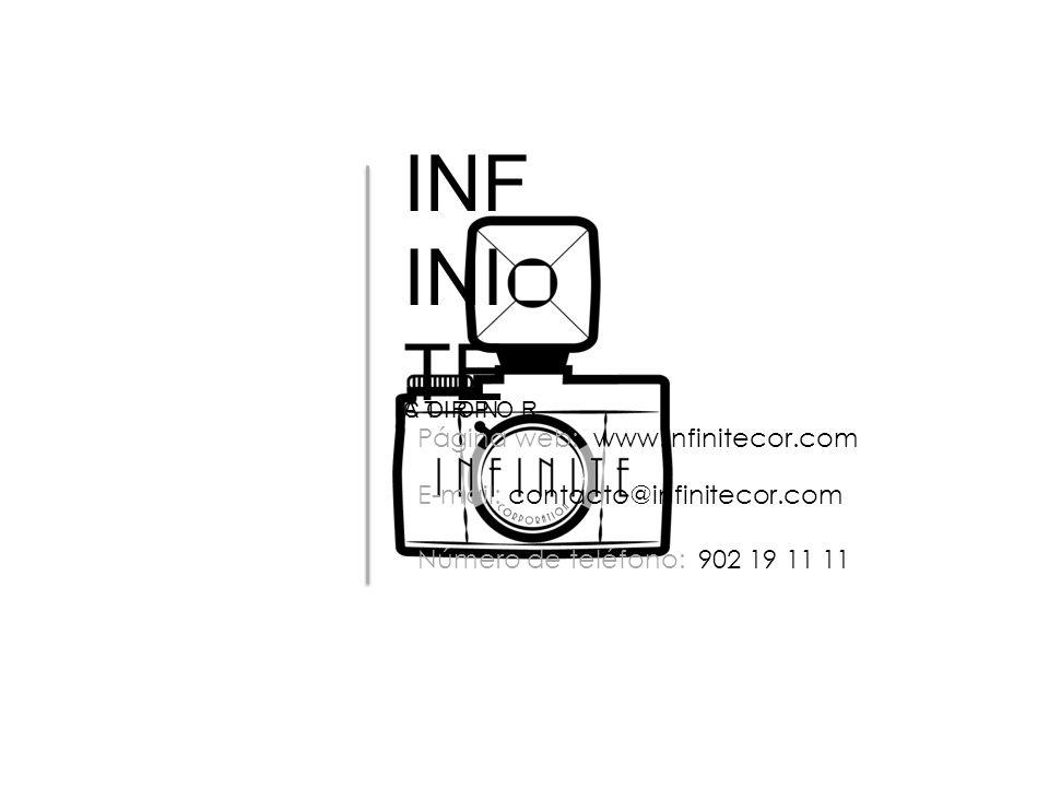 INF INI TE C O R P O R A T I O N Página web: www.infinitecor.com Número de teléfono: 902 19 11 11 E-mail: contacto@infinitecor.com
