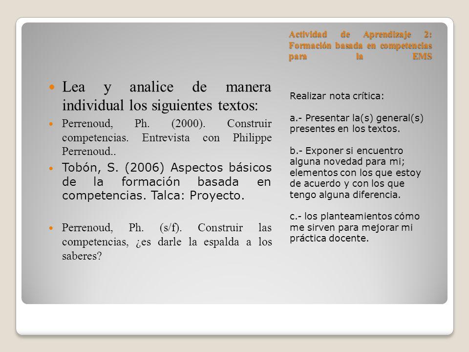 Actividad de Aprendizaje 2: Formación basada en competencias para la EMS Realizar nota crítica: a.- Presentar la(s) general(s) presentes en los textos