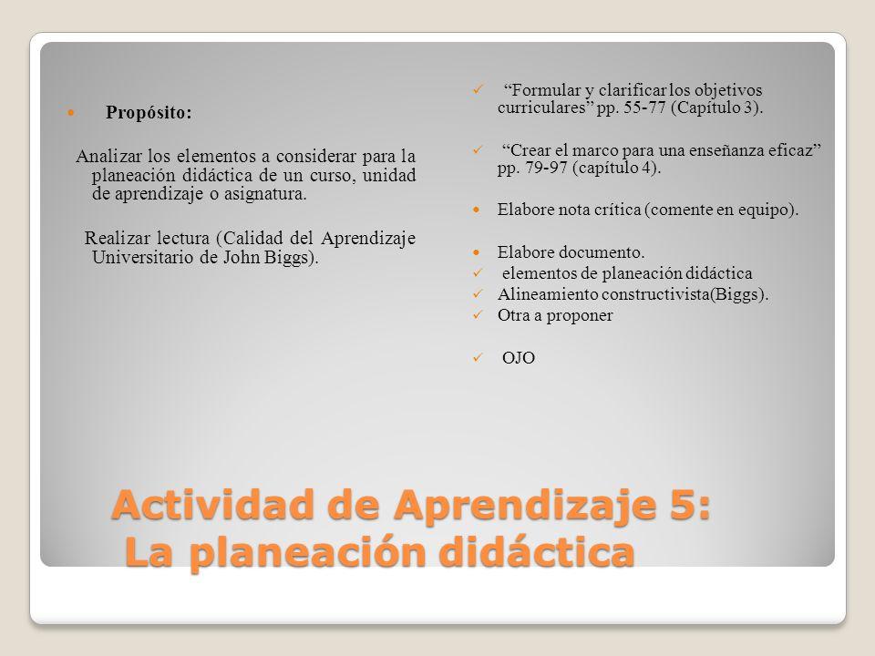 Actividad de Aprendizaje 5: La planeación didáctica Actividad de Aprendizaje 5: La planeación didáctica Propósito: Analizar los elementos a considerar
