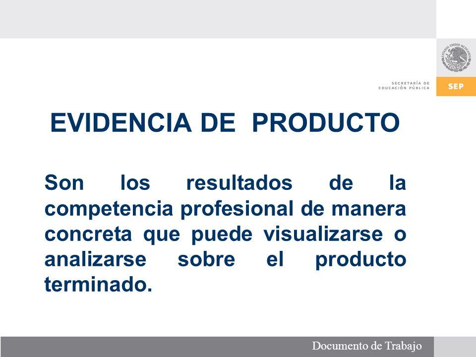 Documento de Trabajo EVIDENCIA DE PRODUCTO Son los resultados de la competencia profesional de manera concreta que puede visualizarse o analizarse sobre el producto terminado.