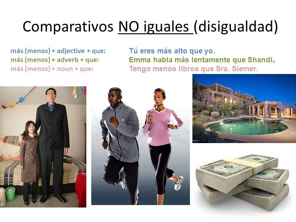 Comparativos NO iguales (disigualdad) más (menos) + adjective + que: más (menos) + adverb + que: más (menos) + noun + que: Tú eres más alto que yo.