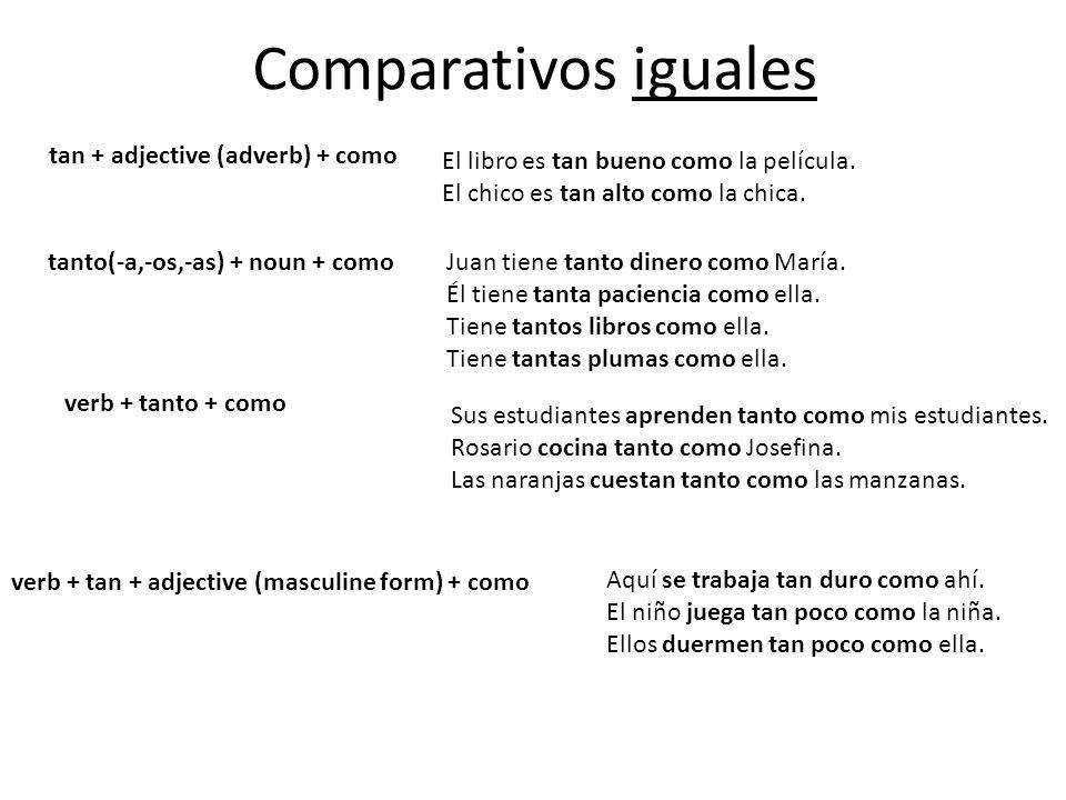 verb + tan + adjective (masculine form) + como Comparativos iguales Aquí se trabaja tan duro como ahí.