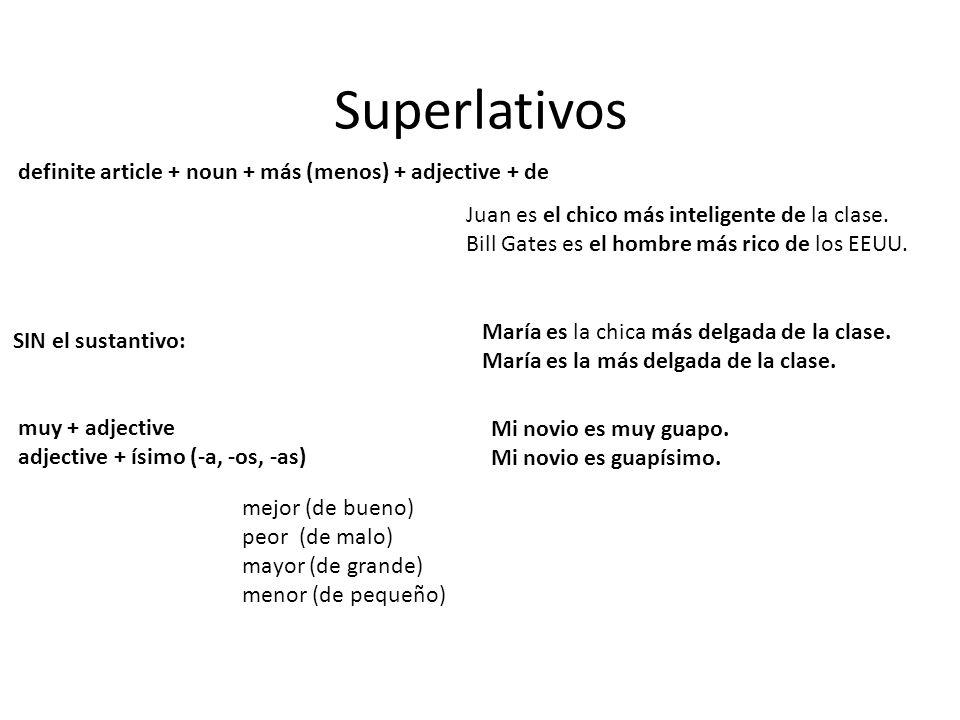 Superlativos definite article + noun + más (menos) + adjective + de Juan es el chico más inteligente de la clase.