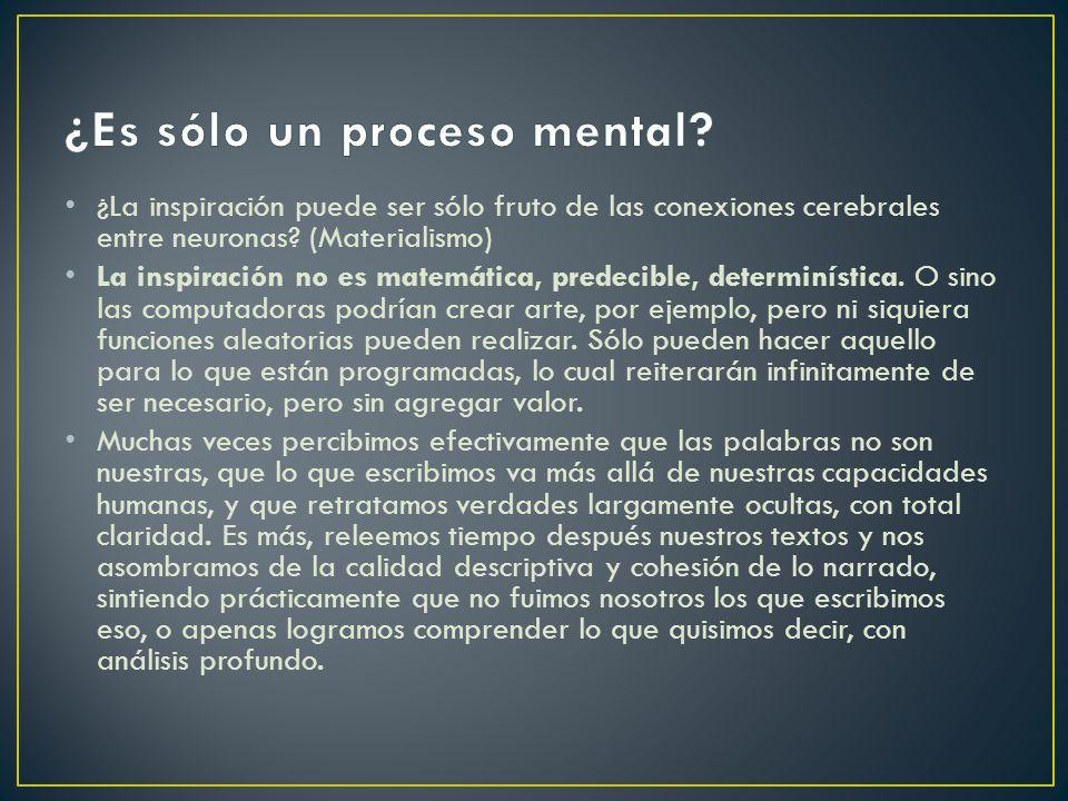 ¿La inspiración puede ser sólo fruto de las conexiones cerebrales entre neuronas? (Materialismo) La inspiración no es matemática, predecible, determin