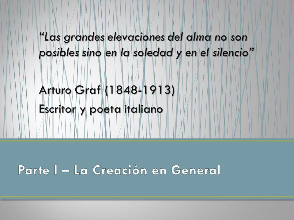 Las grandes elevaciones del alma no son posibles sino en la soledad y en el silencio Arturo Graf (1848-1913) Escritor y poeta italiano