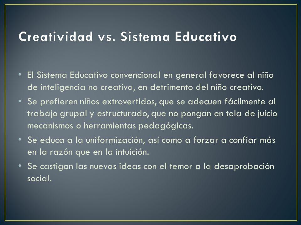 El Sistema Educativo convencional en general favorece al niño de inteligencia no creativa, en detrimento del niño creativo. Se prefieren niños extrove