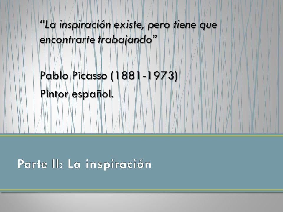 La inspiración existe, pero tiene que encontrarte trabajando Pablo Picasso (1881-1973) Pintor español.