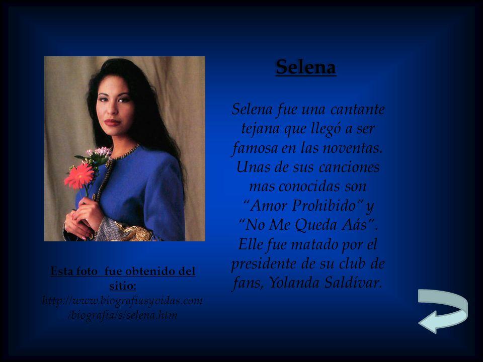 Selena Esta foto fue obtenido del sitio: http://www.biografiasyvidas.com /biografia/s/selena.htm Selena fue una cantante tejana que llegó a ser famosa en las noventas.
