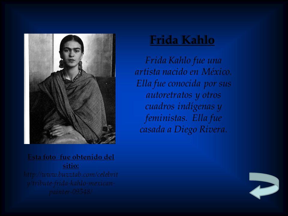 Esta foto fue obtenido del sitio: http://www.buzztab.com/celebrit y/tribute-frida-kahlo-mexican- painter-09548/ Frida Kahlo Frida Kahlo fue una artista nacido en México.