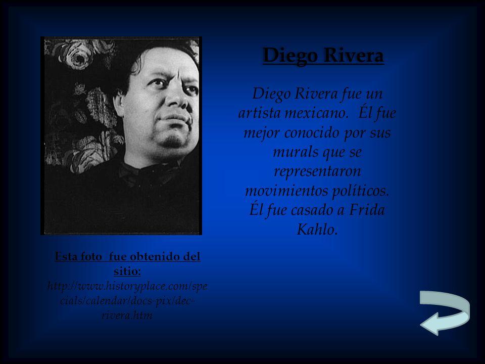 Esta foto fue obtenido del sitio: http://www.historyplace.com/spe cials/calendar/docs-pix/dec- rivera.htm Diego Rivera Diego Rivera fue un artista mexicano.