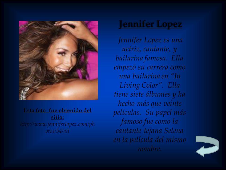 Jennifer Lopez Esta foto fue obtenido del sitio: http://www.jenniferlopez.com/ph otos/54/all Jennifer Lopez es una actriz, cantante, y bailarina famosa.