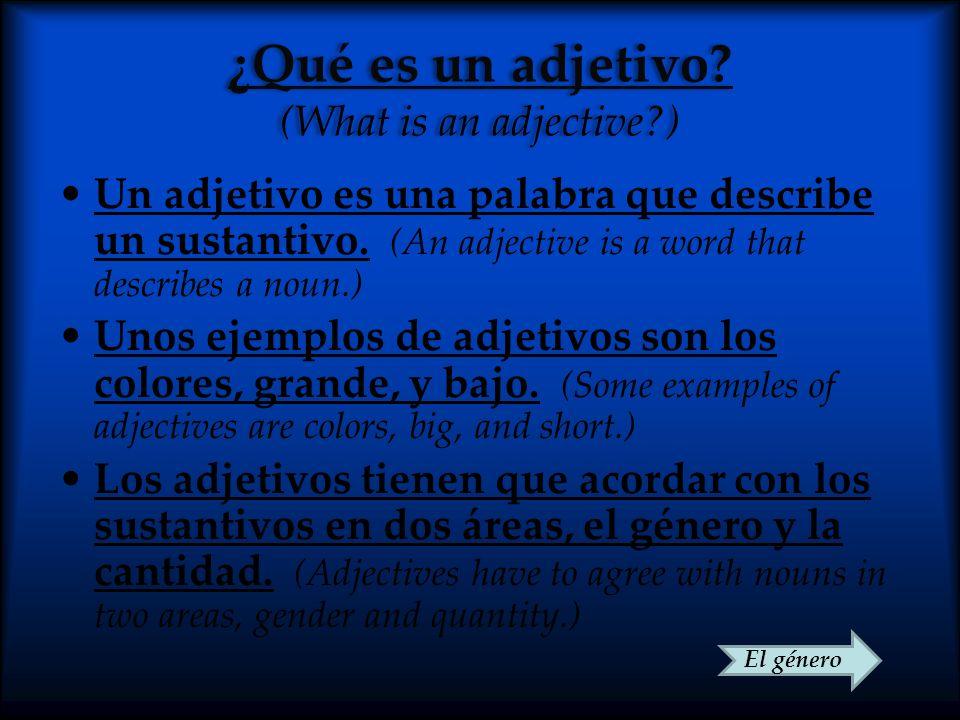 ¿Qué es un adjetivo? (What is an adjective?) Un adjetivo es una palabra que describe un sustantivo. (An adjective is a word that describes a noun.) Un