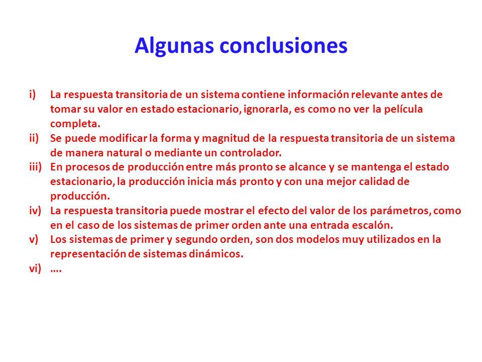 Algunas conclusiones i)La respuesta transitoria de un sistema contiene información relevante antes de tomar su valor en estado estacionario, ignorarla