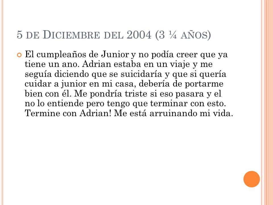 5 DE D ICIEMBRE DEL 2004 (3 ¼ AÑOS ) El cumpleaños de Junior y no podía creer que ya tiene un ano.